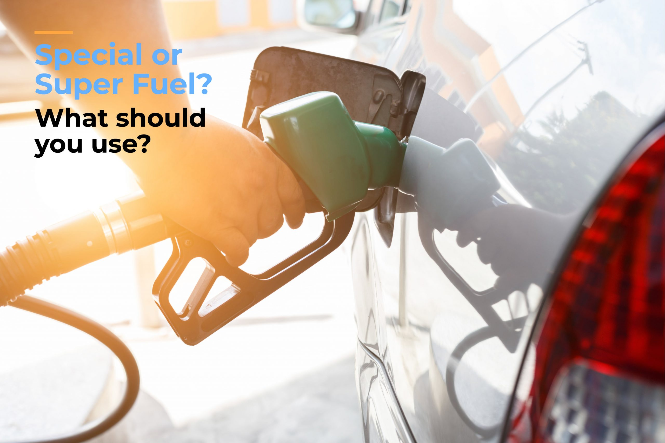 Special or Super fuel – What should you use?