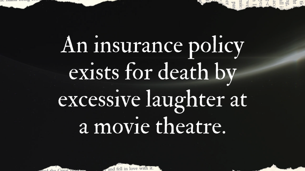 An insurance policy exists for death by excessive laughter at a movie theatre
